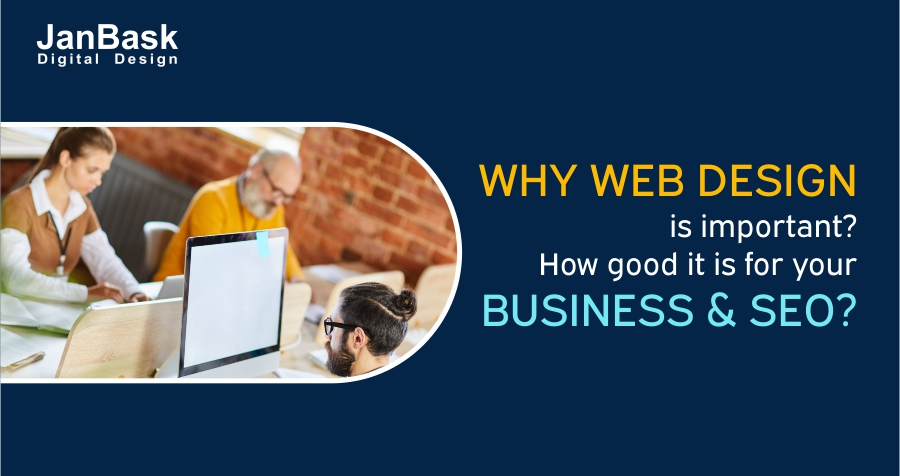 Why Web Design Is Important How Good It Is For Your Business And Seo Janbask Digital Design Blog