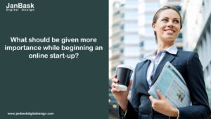 What should be given more importance while beginning an online start-up?