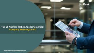 Top 20 Android Mobile App Development Company Washington DC