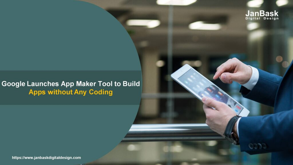 Google Launches App Maker Tool to Build Apps without Any Coding