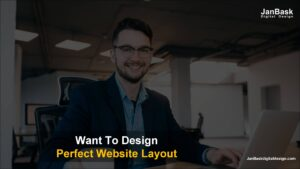 Want To Design A Perfect Website Layout