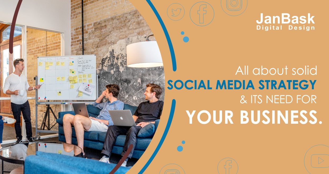 All About Solid Social Media Strategy And Its Need For Your Business Janbask Digital Design Blog