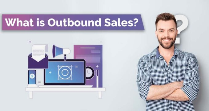 What is Outbound Sales?