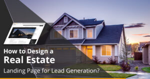 How to Design a Real Estate Landing Page for Lead Generation?
