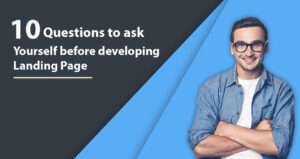 The 10 Questions You Should Ask Yourself Before Designing Your Landing Page.