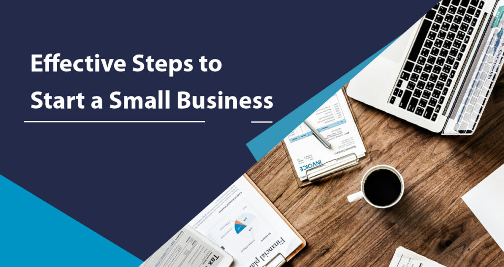 Effective Steps to Start a Small Business