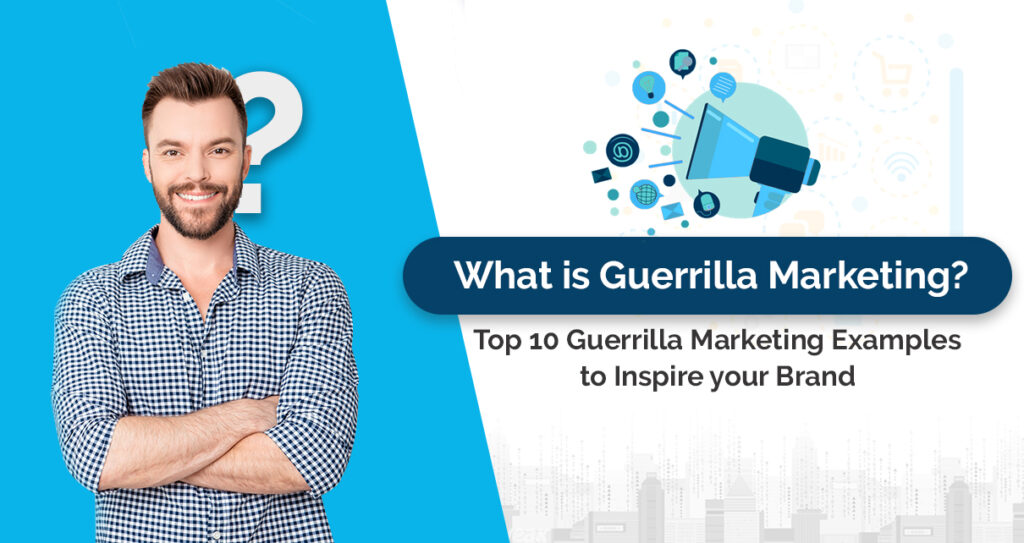 What is Guerrilla Marketing? Top 10 Guerrilla Marketing Examples to Inspire your Brand