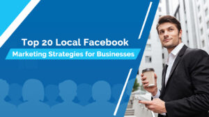 Top 20 Local Facebook Marketing Strategies for Businesses