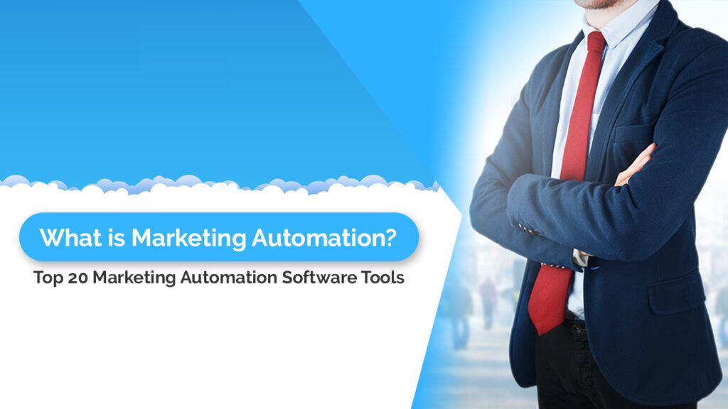 What is Marketing Automation? Top 20 Marketing Automation Software Tools