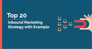 What Is Inbound Marketing? Top 20 Inbound Marketing Strategy with Example