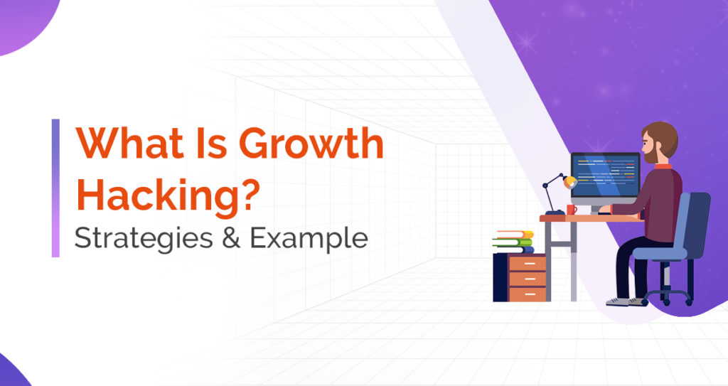 What Is Growth Hacking? Growth Hacking Strategies & Example