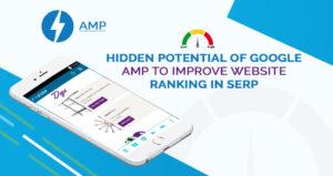 Hidden Potential Of Google AMP To Improve Website Ranking In SERP