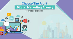How to Choose the Right Digital Marketing Agency for Your Business?