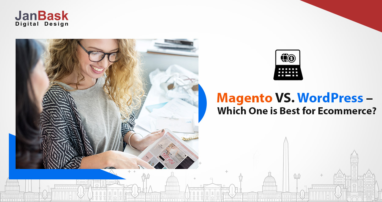 Magento vs Wordpress: The most Suitable one for your online business
