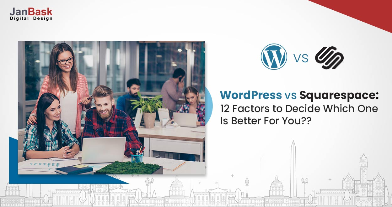 WordPress vs Squarespace: 12 Factors to Decide Which One Is Better For You?
