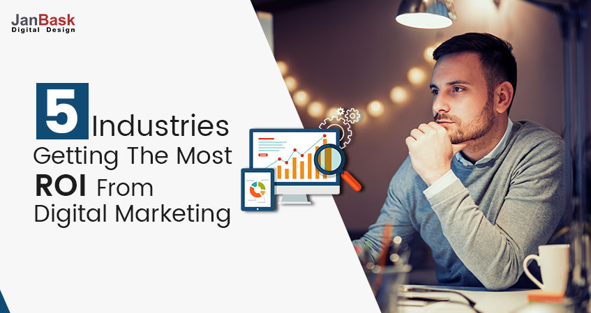 7 Big Industries Getting The Maximum ROI From Digital Marketing