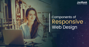 Primary Components & Benefits Of Responsive Web Designing