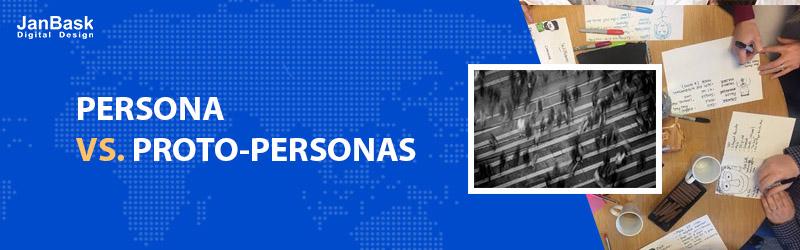 PERSONAS VS. PROTO-PERSONAS