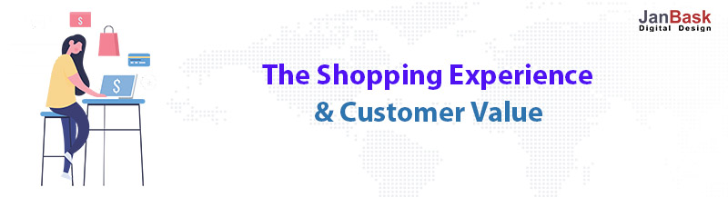 The Shopping Experience & Customer Value