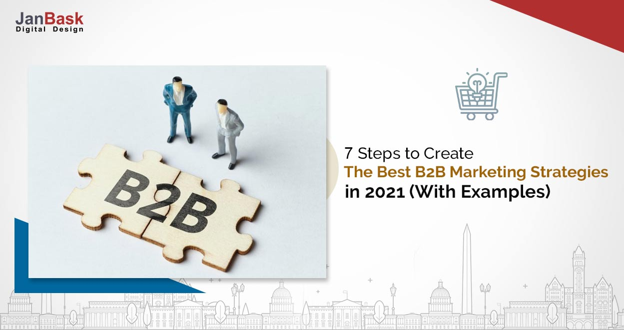 7 Steps to Create the Best B2B Marketing Strategies in 2021 (With Examples)
