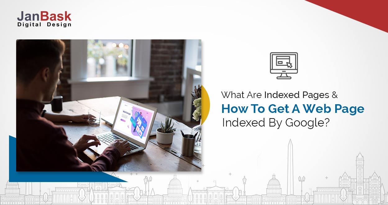 What Are Indexed Pages And How To Get A Web Page Indexed By Google?