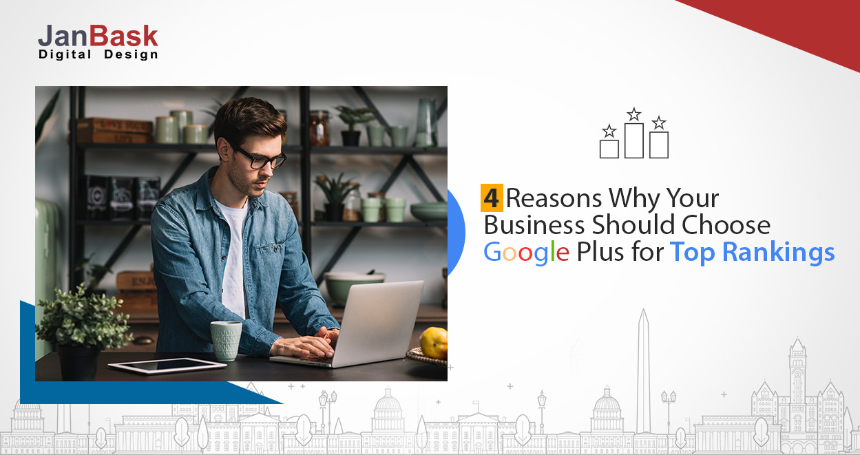 4 Reasons Why Your Business Should Choose Google Plus for Top Rankings