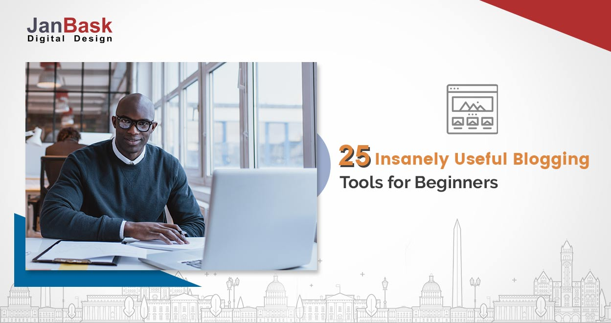 25 Insanely Useful Blogging Tools for Beginners