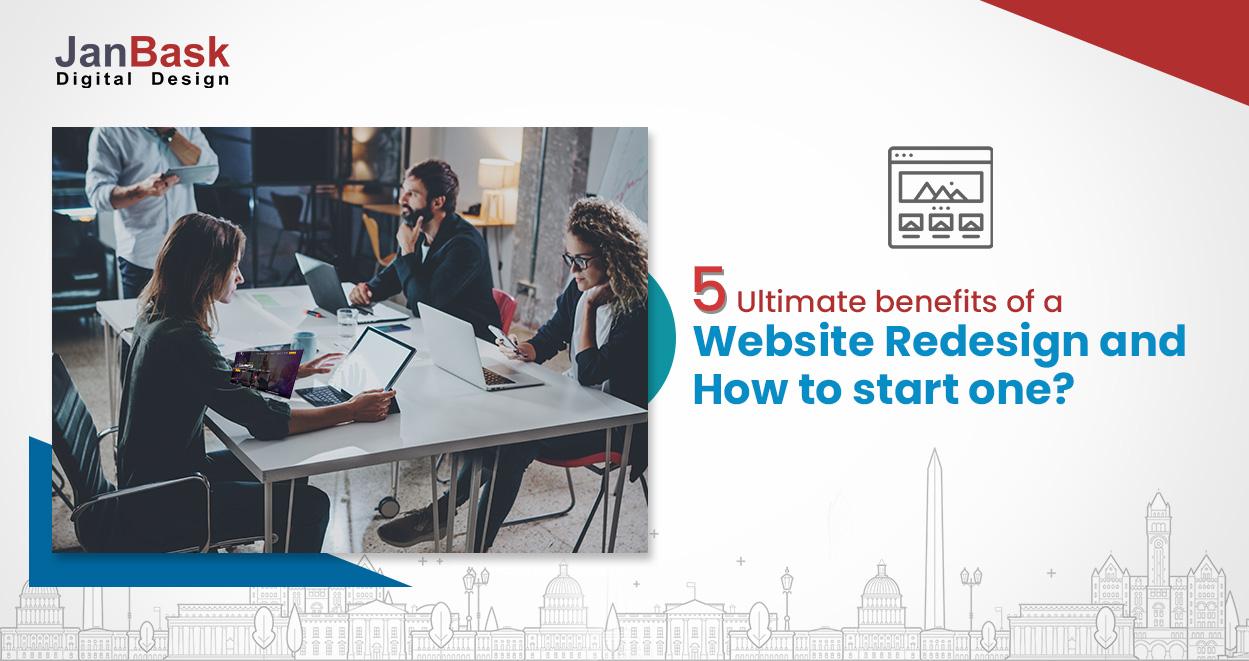 5 Ultimate Benefits of a Website Redesign and How to Start One?
