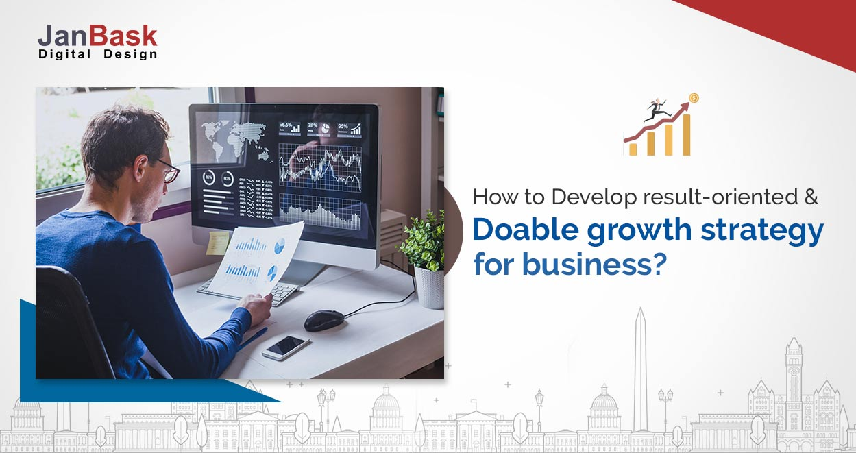 How to develop result-oriented and doable growth strategy for business?