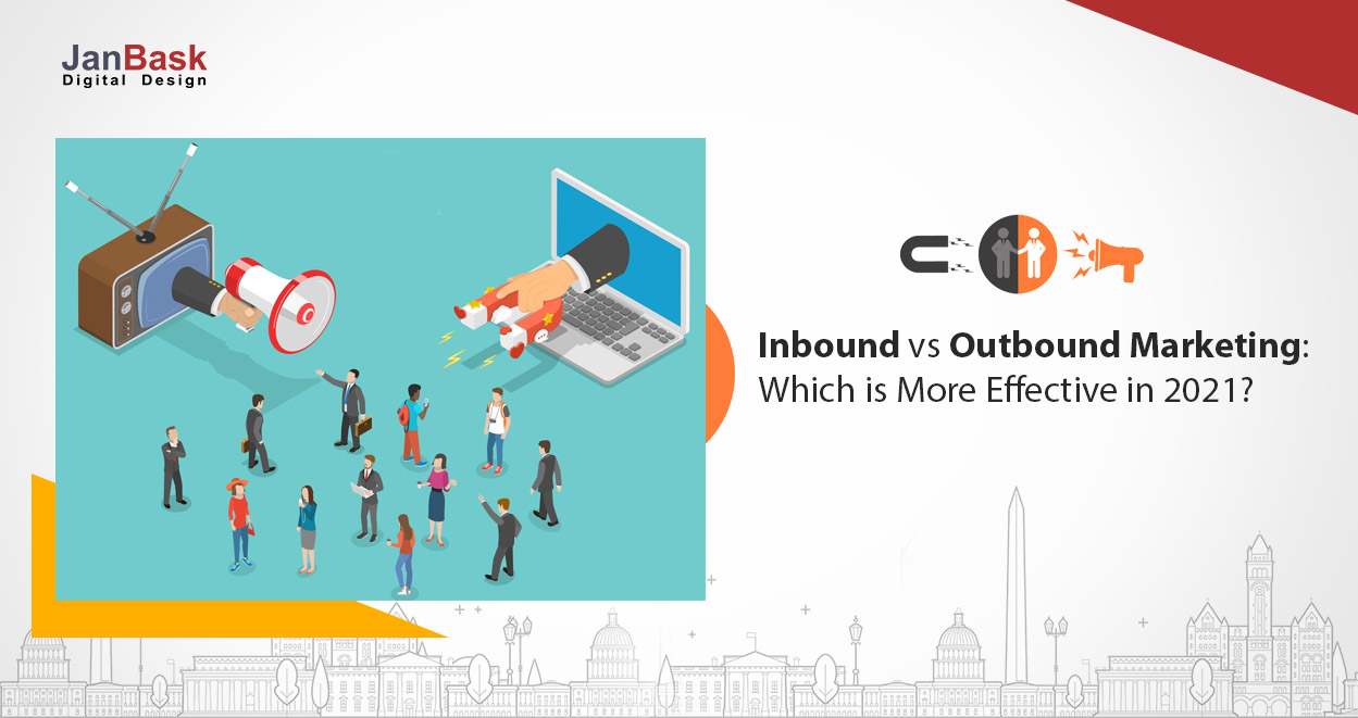 Inbound vs Outbound Marketing: Which is More Effective in 2021?