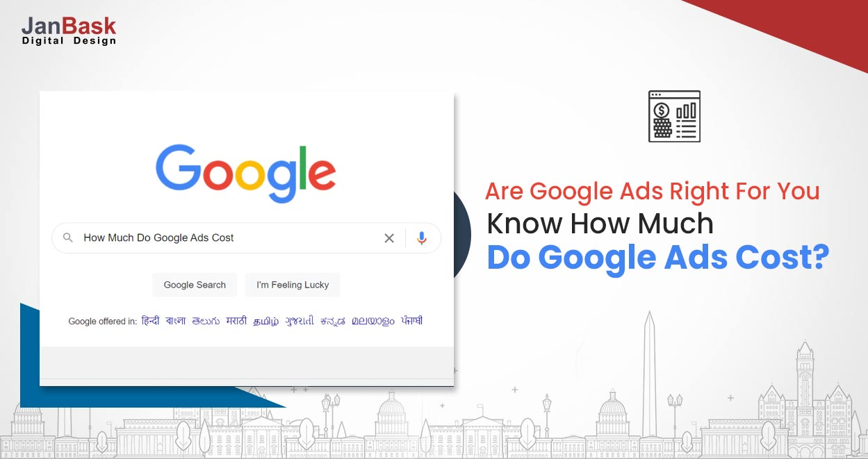 Are Google Ads Right For You - Know How Much Do Google Ads Cost?