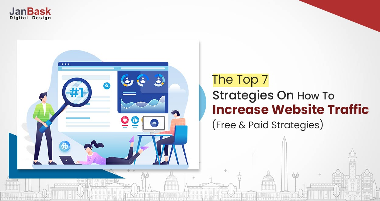 The Top 7 Strategies On How To Increase Website Traffic (Free & Paid Strategies)