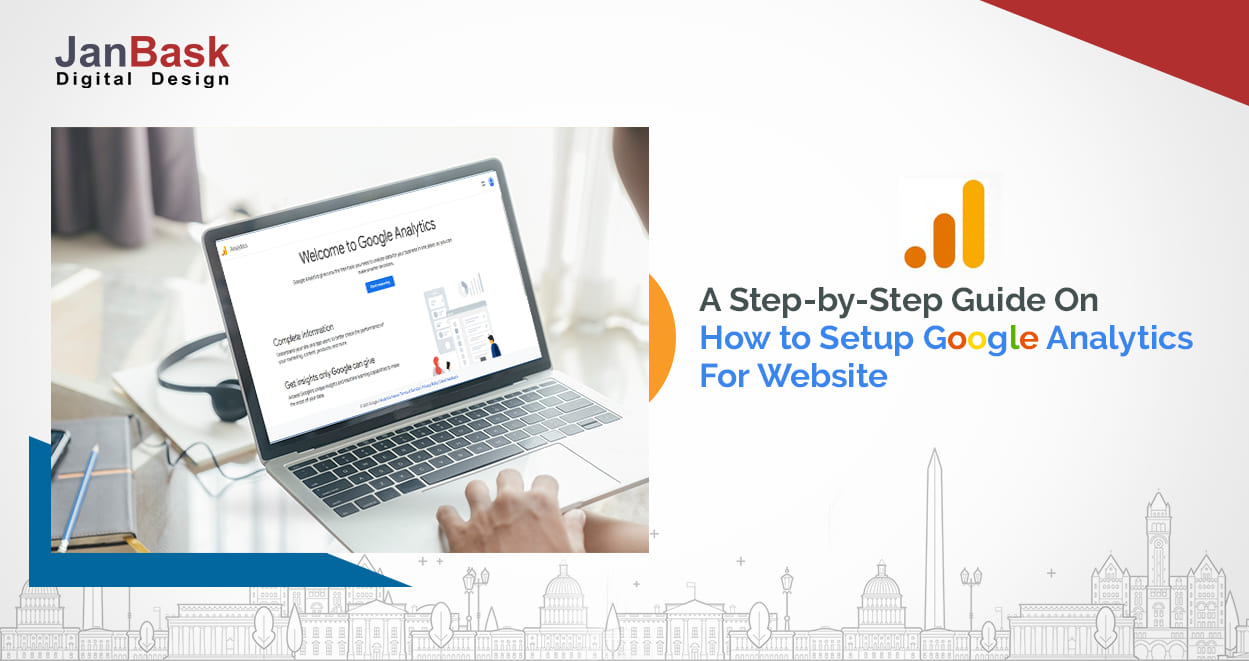 A Step-by-Step Guide On How to Setup Google Analytics For Website