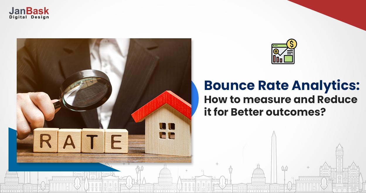 Bounce Rate Analytics: How to Measure and Reduce it for Better Outcomes?