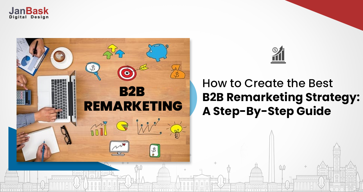 How To Generate Lead With B2B Remarketing Strategy: A Comprehensive Guide