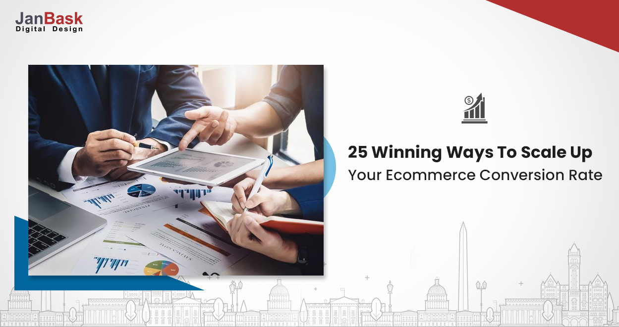 Winning 25 Ways To Scale Up Your Ecommerce Conversion Rate For Business Growth